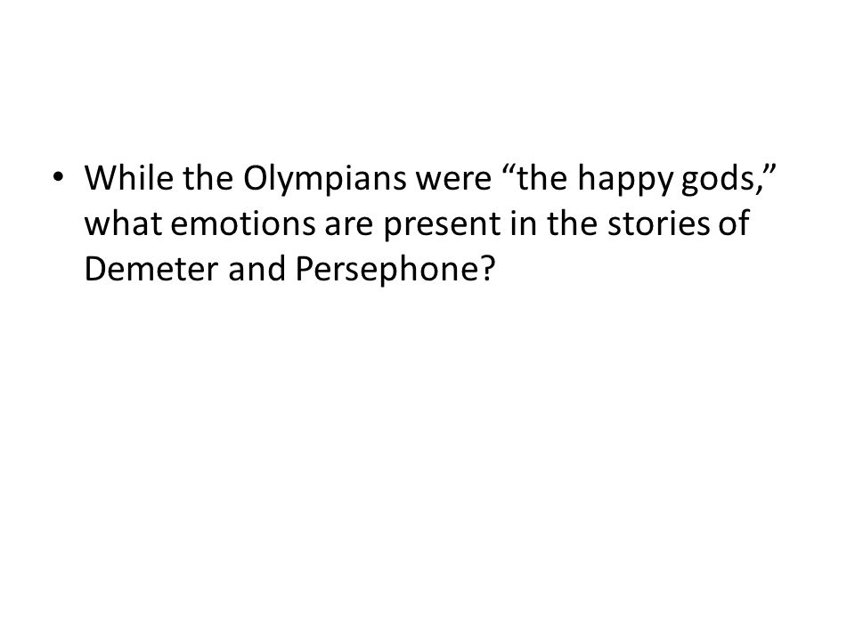 While the Olympians were the happy gods, what emotions are present in the stories of Demeter and Persephone