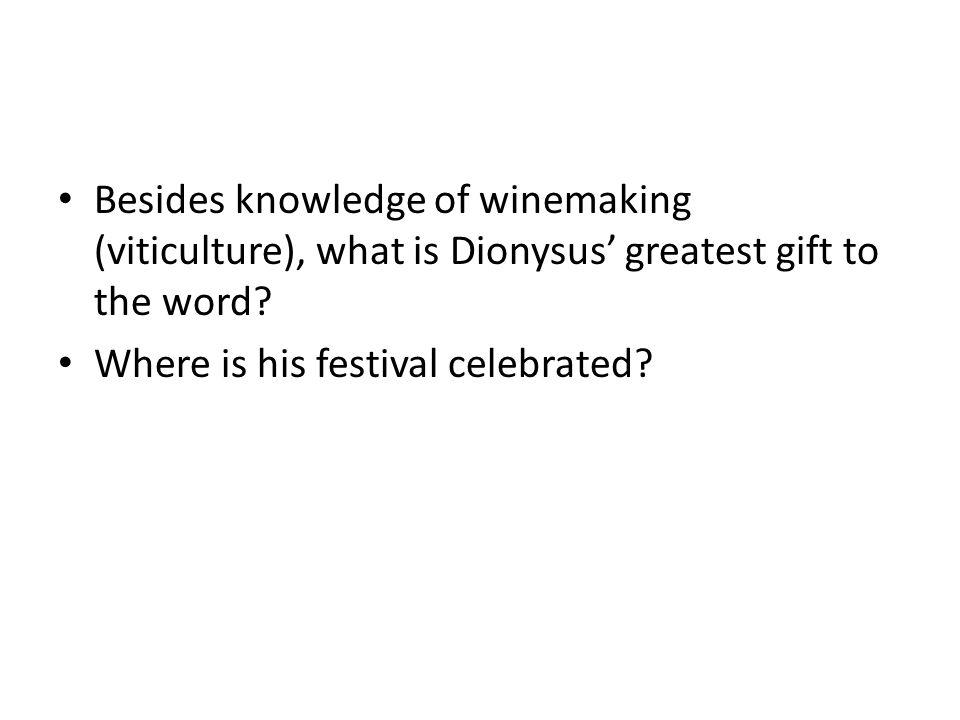 Besides knowledge of winemaking (viticulture), what is Dionysus' greatest gift to the word