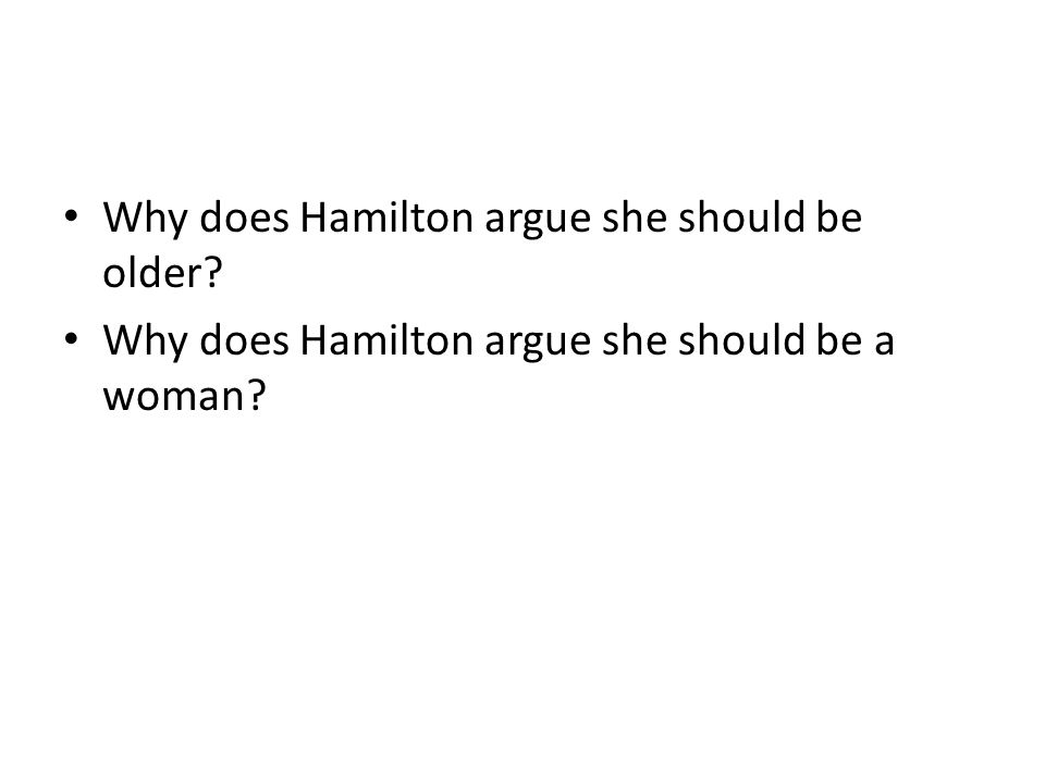 Why does Hamilton argue she should be older