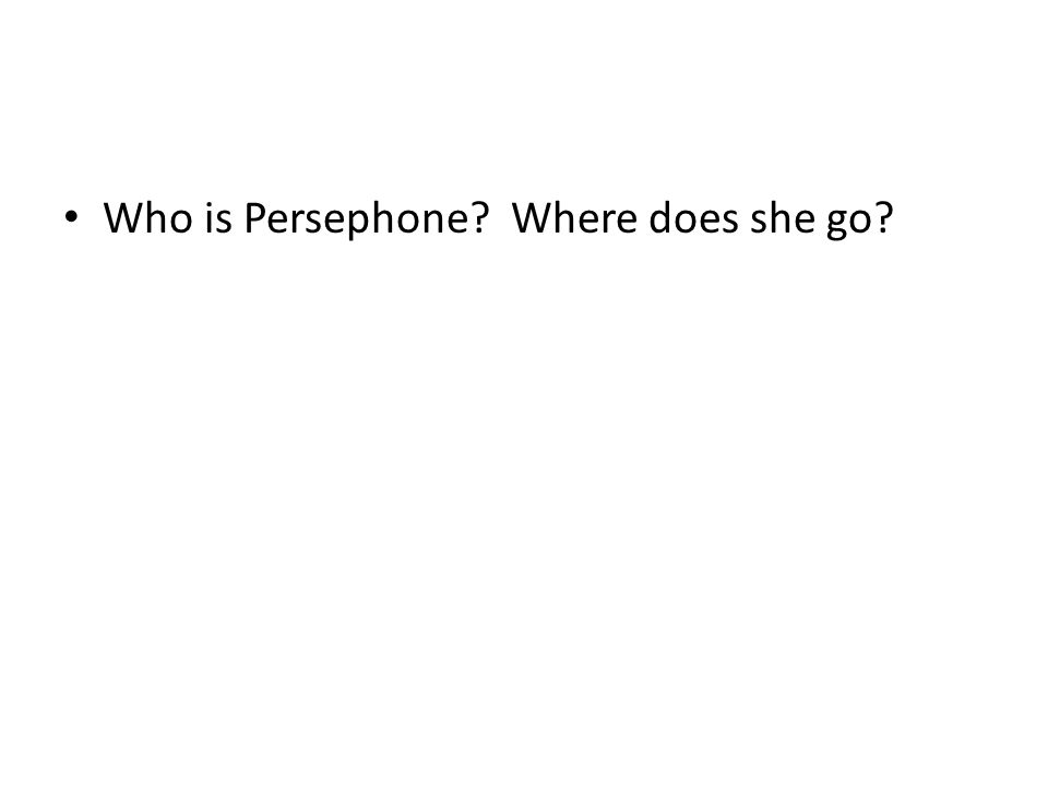 Who is Persephone Where does she go