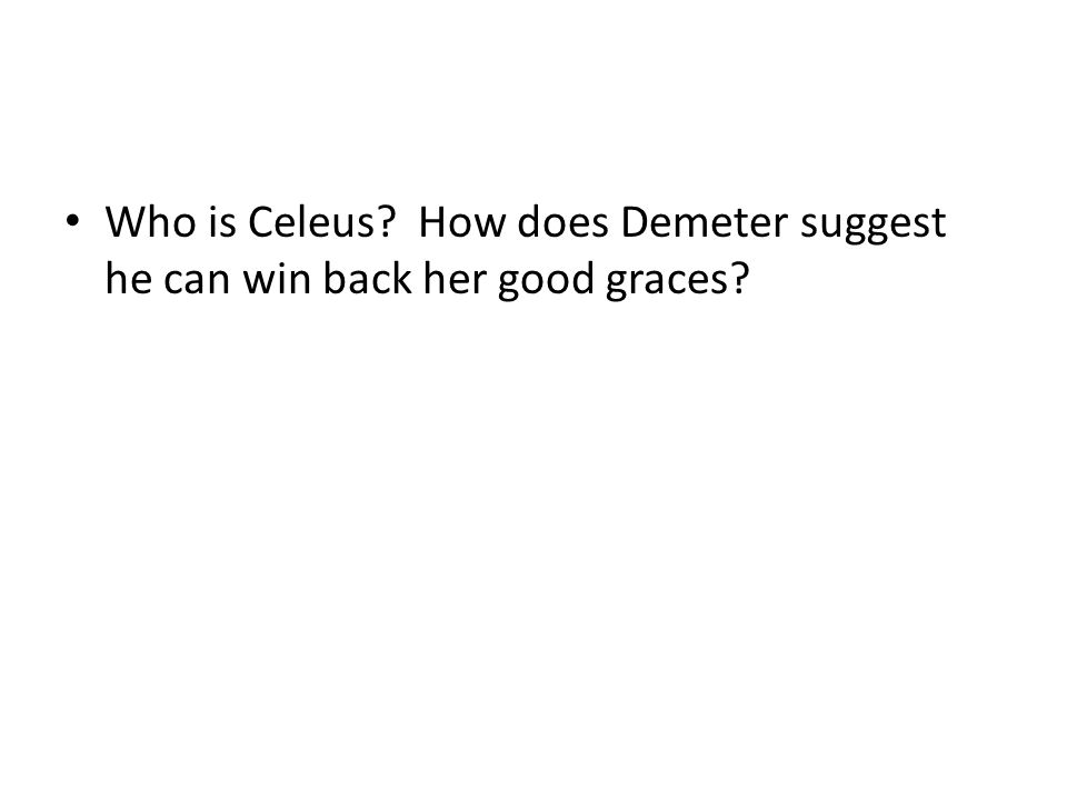 Who is Celeus How does Demeter suggest he can win back her good graces