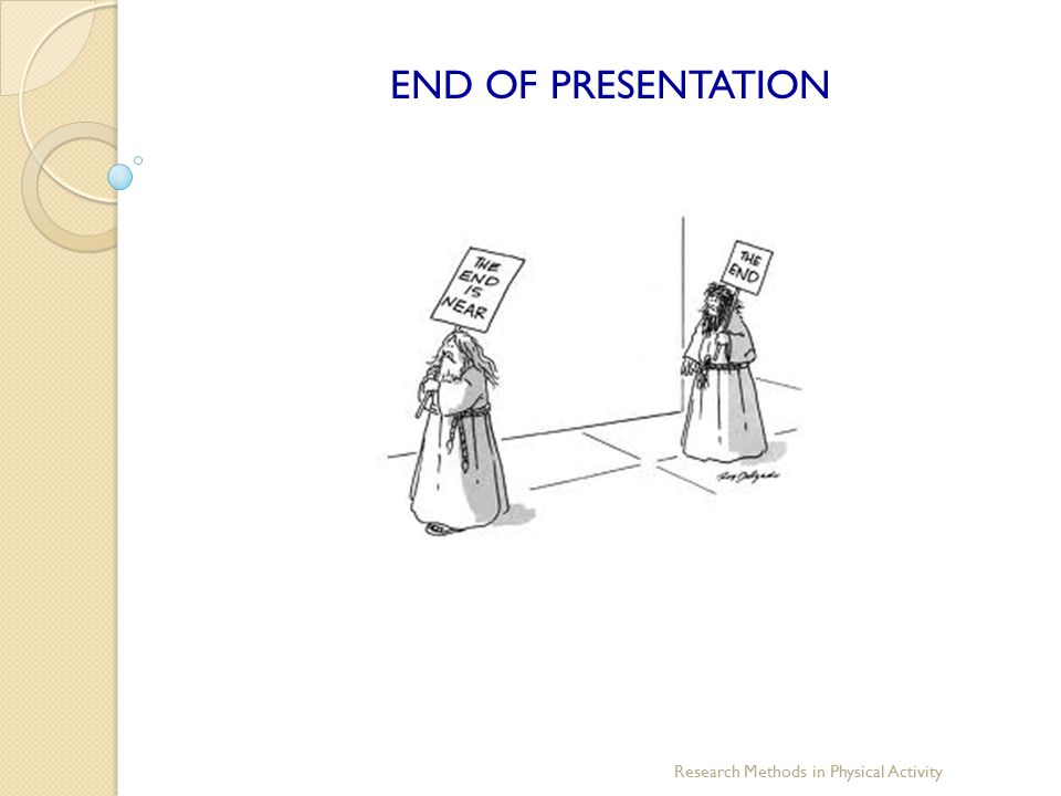 END OF PRESENTATION Research Methods in Physical Activity