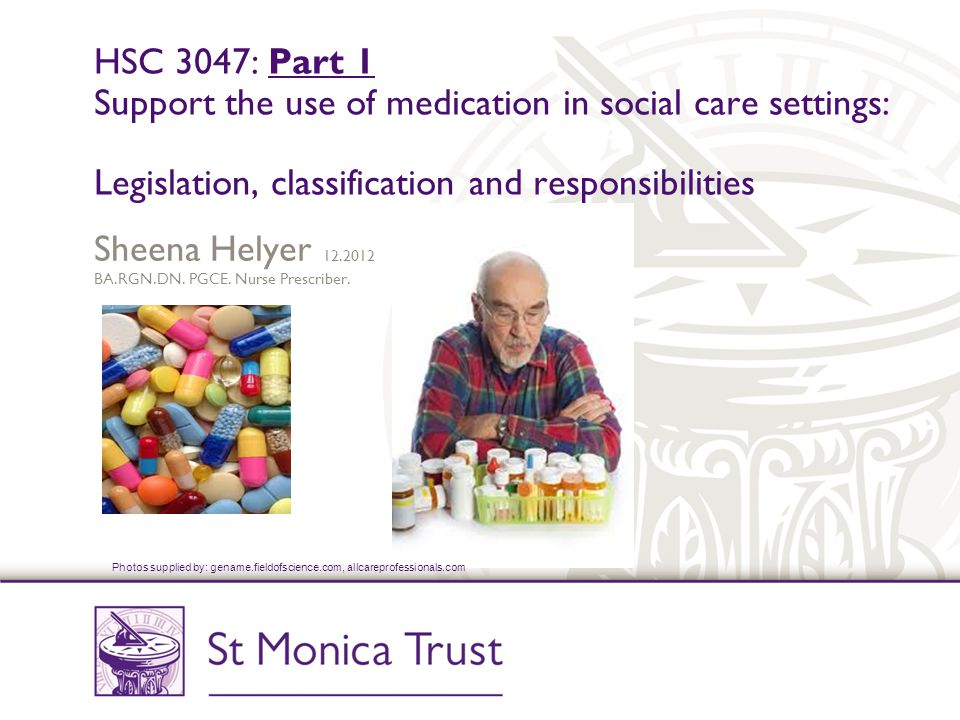 identify legislation that governs the use of medication in social care settings Health and social care level 2 unit: 8 8 understand health and safety in social care settings legislation 62 identify who is responsible for medication.