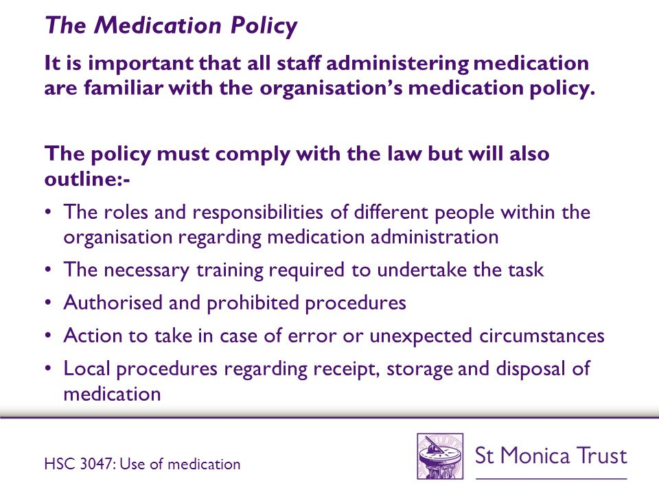 The Medication Policy It is important that all staff administering medication are familiar with the organisation's medication policy.