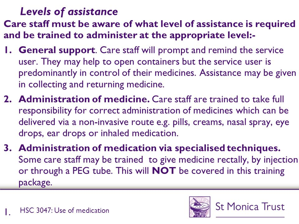 Levels of assistance Care staff must be aware of what level of assistance is required and be trained to administer at the appropriate level:-