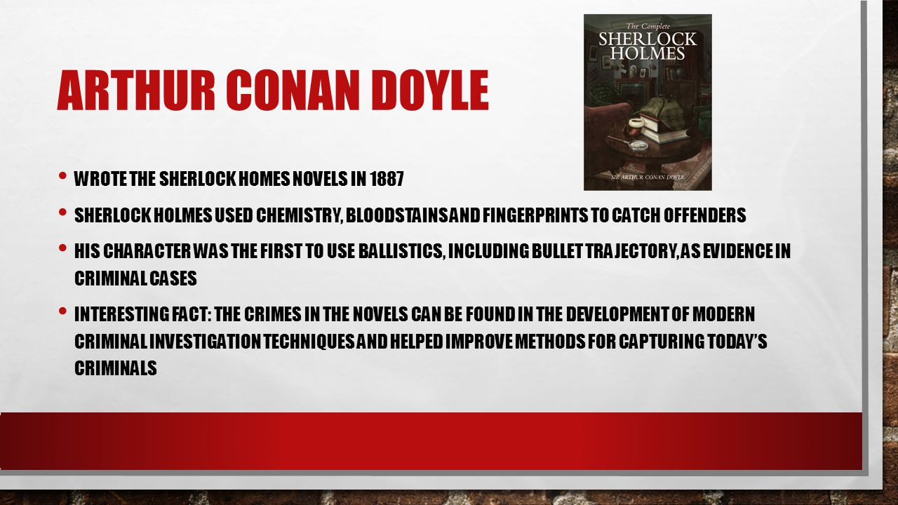 Arthur Conan Doyle Wrote the Sherlock homes novels in 1887