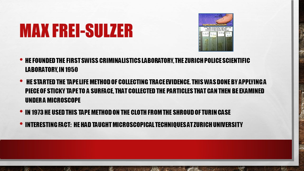 Max frei-sulzer He founded the first Swiss criminalistics laboratory, the Zurich Police Scientific Laboratory, in 1950.