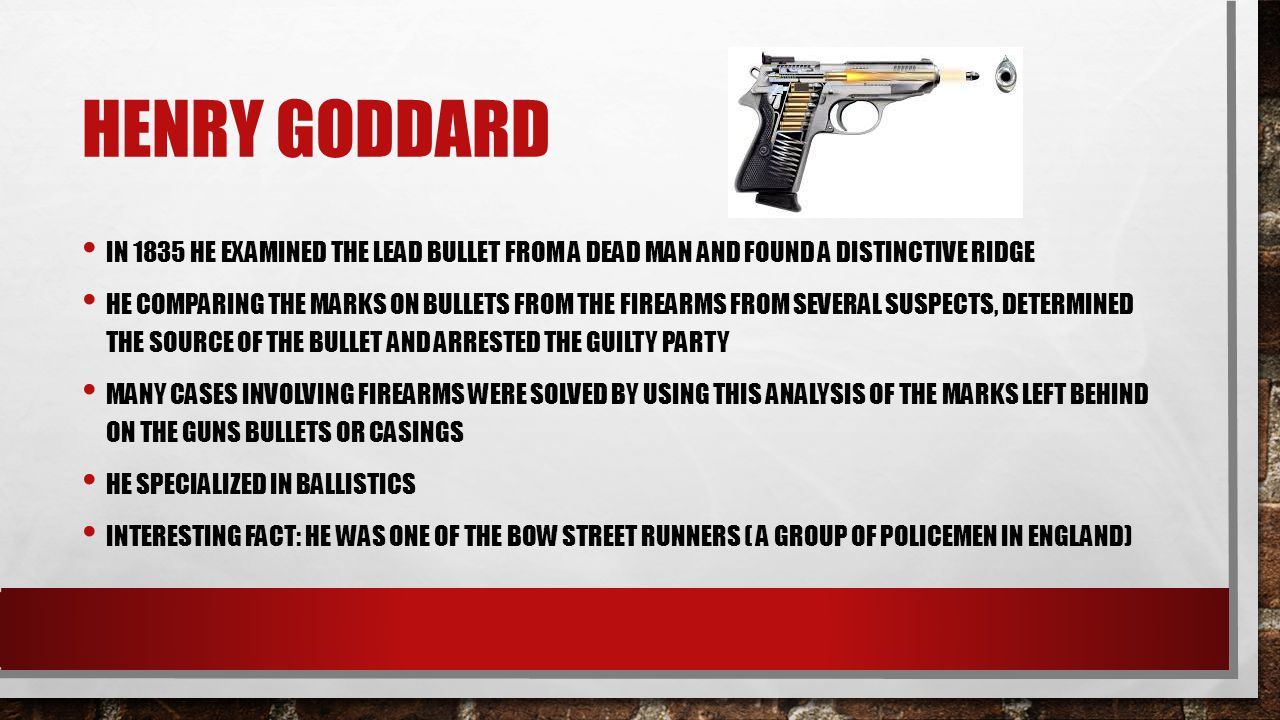 Henry Goddard In 1835 He examined the lead bullet from a dead man and found a distinctive ridge.
