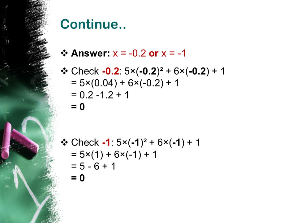 Continue.. Answer: x = -0.2 or x = -1