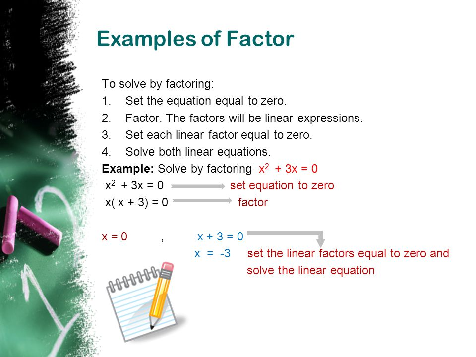 Examples of Factor To solve by factoring: