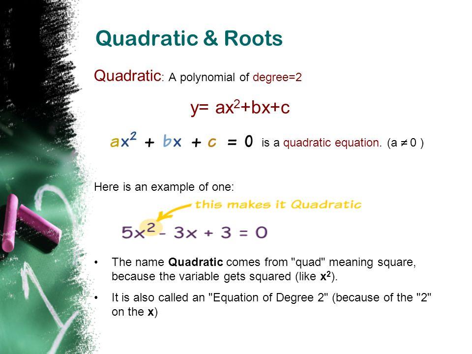 Quadratic & Roots y= ax2+bx+c is a quadratic equation. (a  0 )