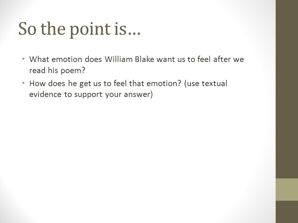 So the point is… What emotion does William Blake want us to feel after we read his poem