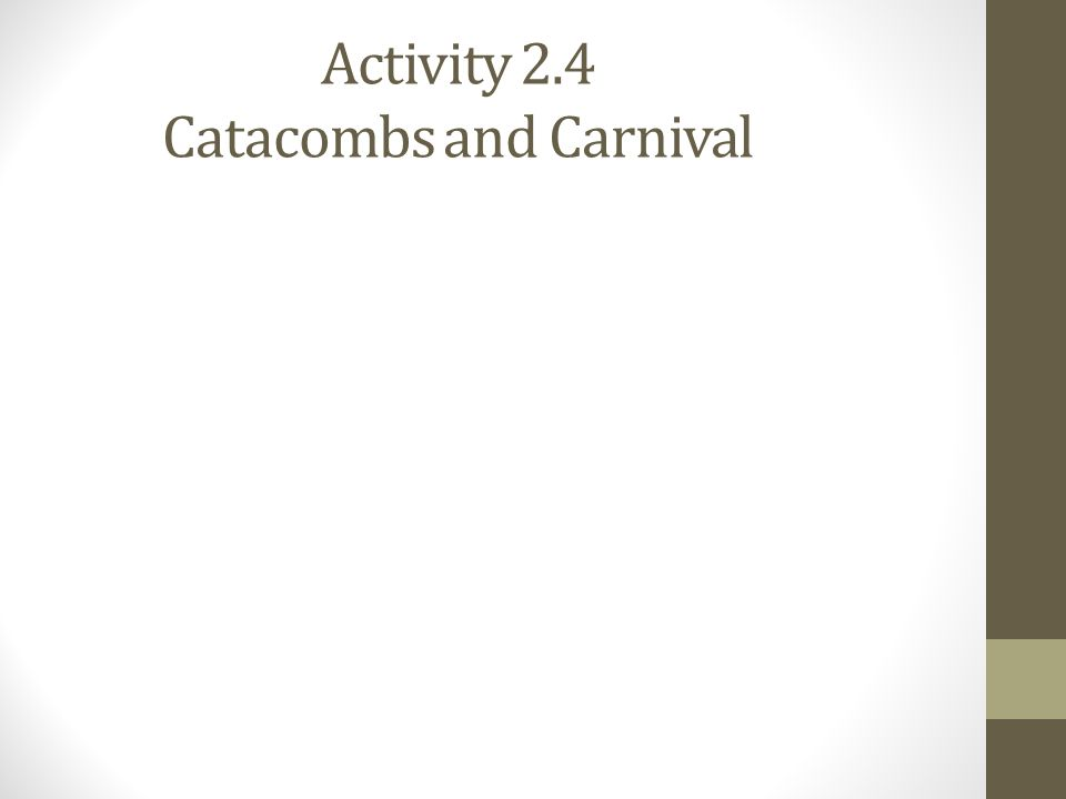 Activity 2.4 Catacombs and Carnival