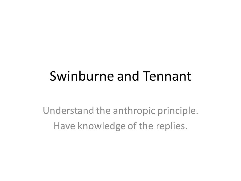 Understand the anthropic principle. Have knowledge of the replies.