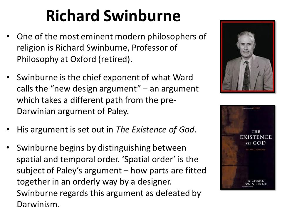 Richard Swinburne One of the most eminent modern philosophers of religion is Richard Swinburne, Professor of Philosophy at Oxford (retired).