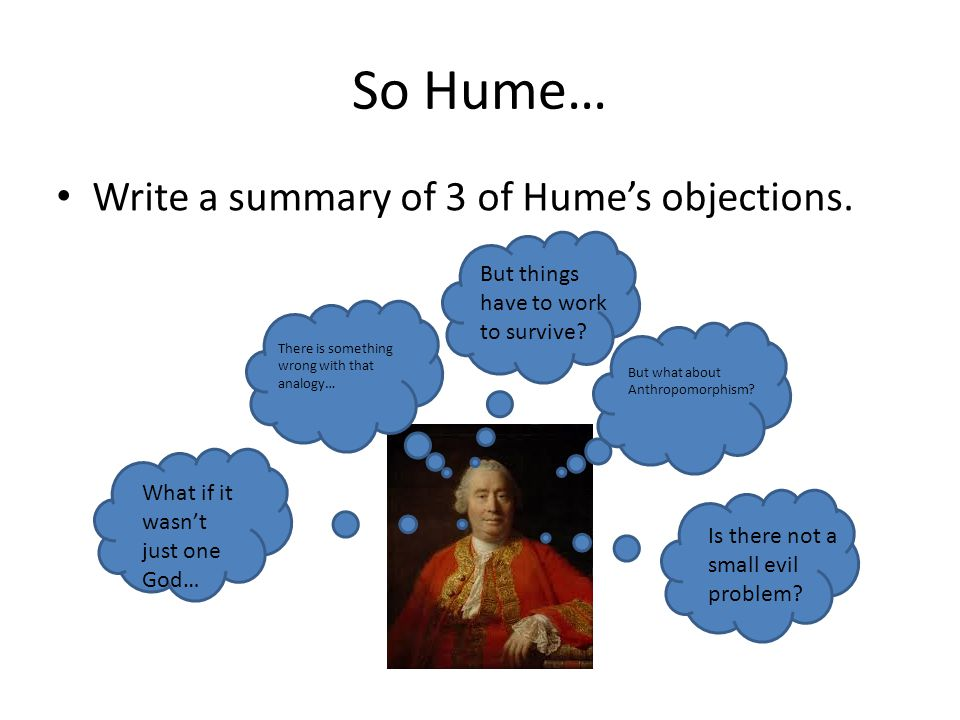 So Hume… Write a summary of 3 of Hume's objections.