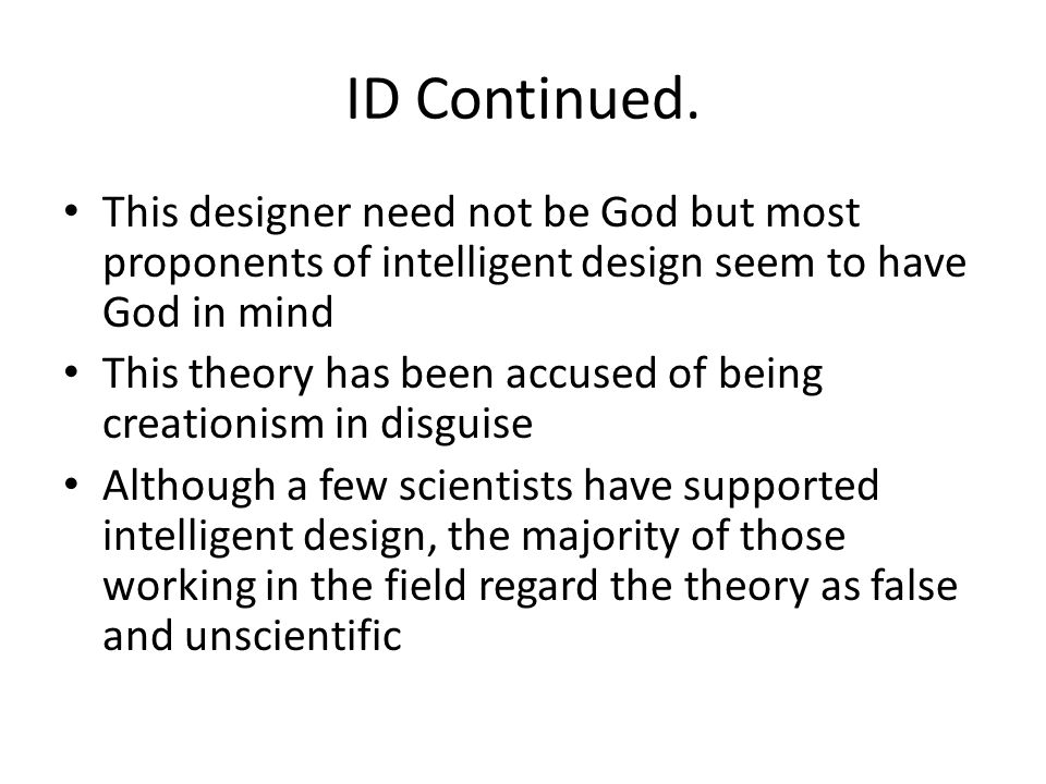 ID Continued. This designer need not be God but most proponents of intelligent design seem to have God in mind.