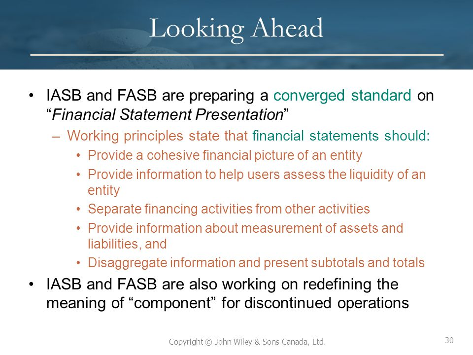 Looking Ahead IASB and FASB are preparing a converged standard on Financial Statement Presentation