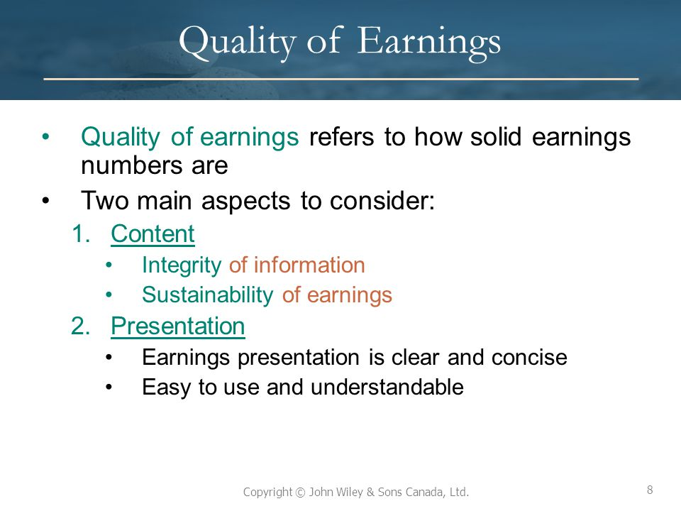Quality of Earnings Quality of earnings refers to how solid earnings numbers are. Two main aspects to consider: