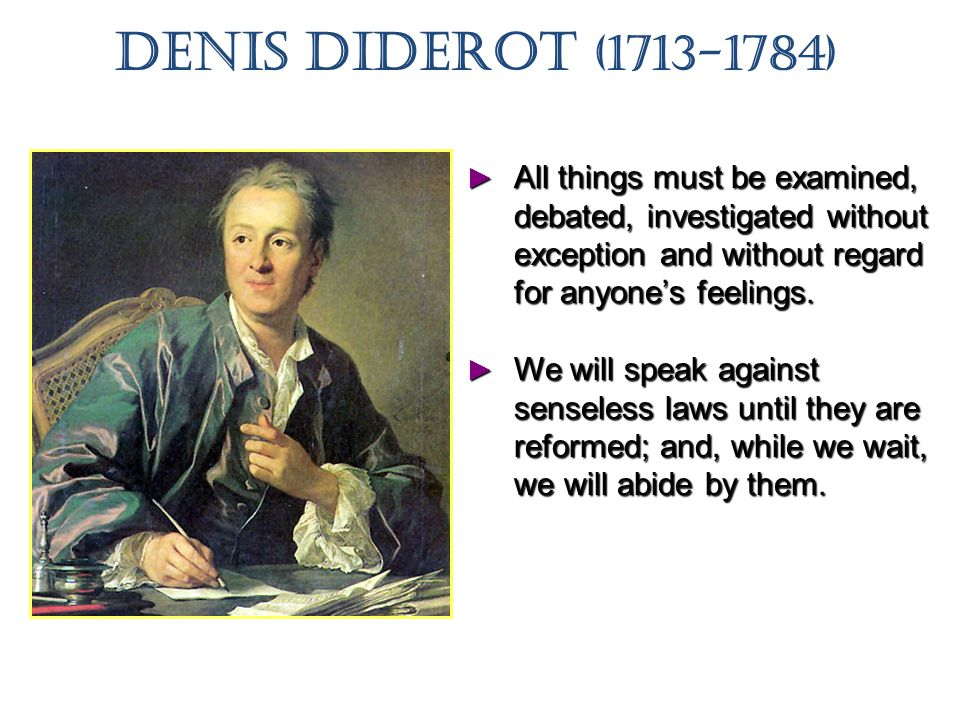 Denis Diderot (1713-1784) All things must be examined, debated, investigated without exception and without regard for anyone's feelings.