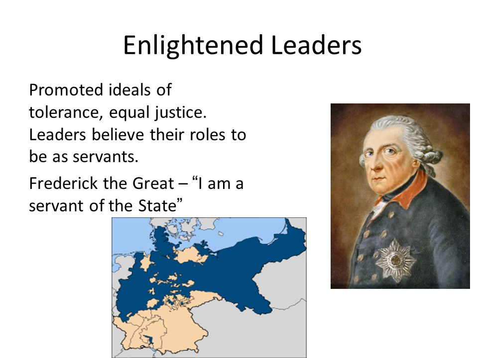 Enlightened Leaders Promoted ideals of tolerance, equal justice. Leaders believe their roles to be as servants.
