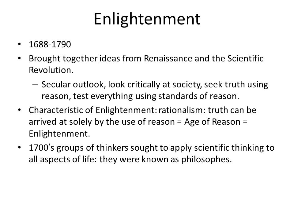 Enlightenment 1688-1790. Brought together ideas from Renaissance and the Scientific Revolution.