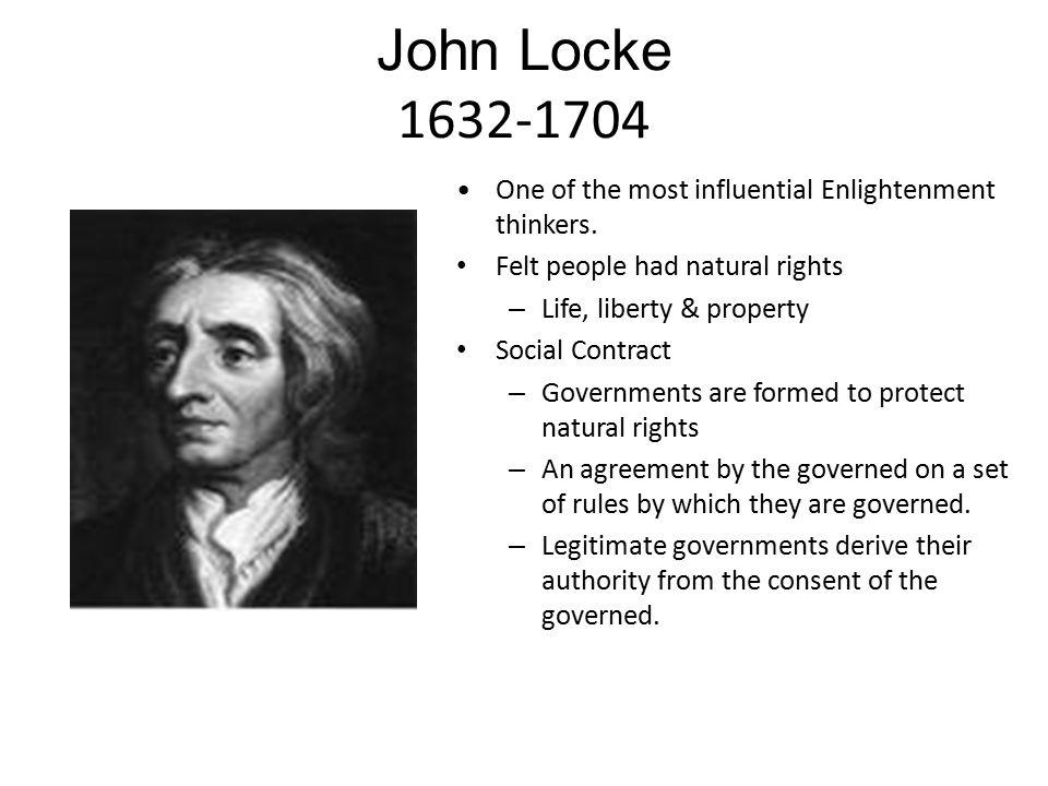John Locke 1632-1704 One of the most influential Enlightenment thinkers. Felt people had natural rights.