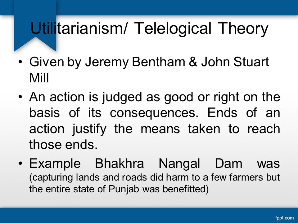 Utilitarianism/ Telelogical Theory