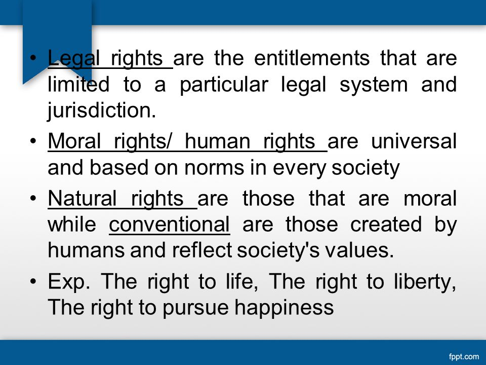 Legal rights are the entitlements that are limited to a particular legal system and jurisdiction.
