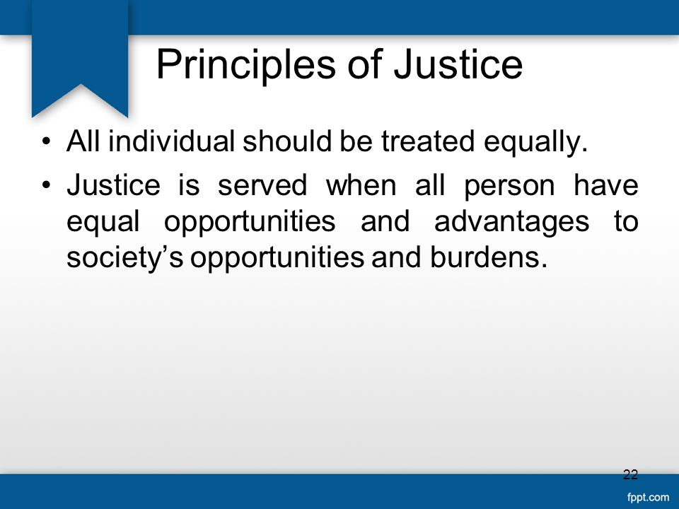 Principles of Justice All individual should be treated equally.