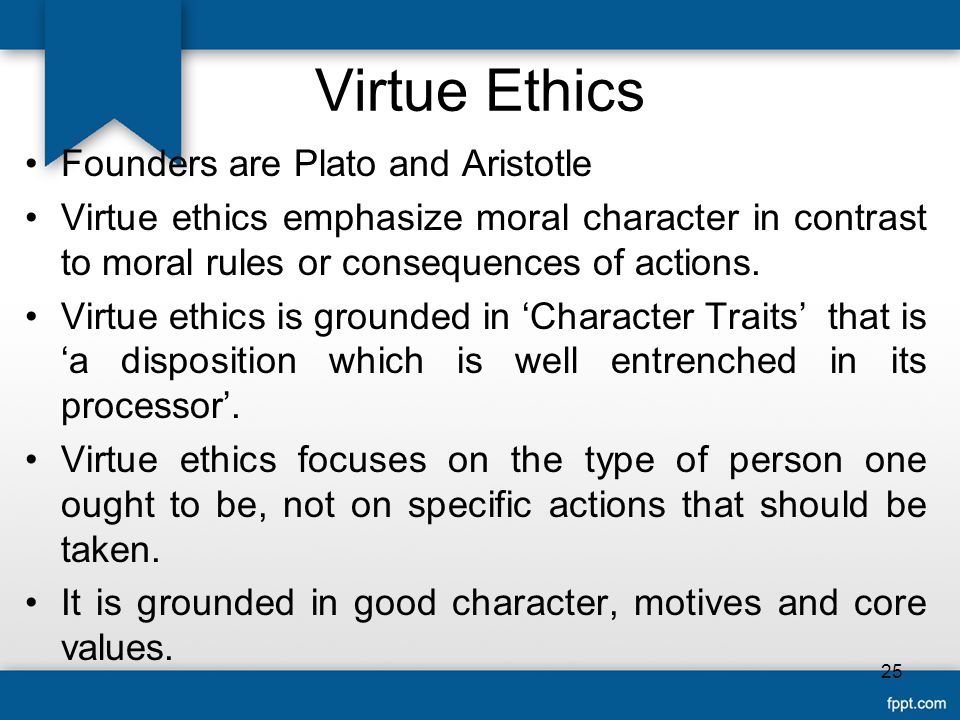 Virtue Ethics Founders are Plato and Aristotle