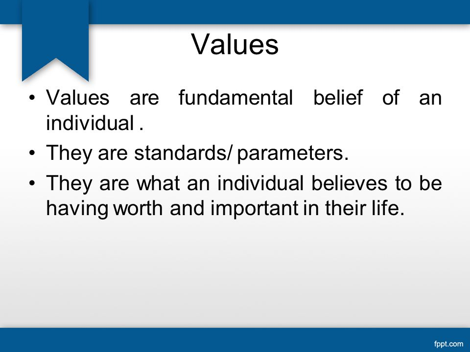 Values Values are fundamental belief of an individual .