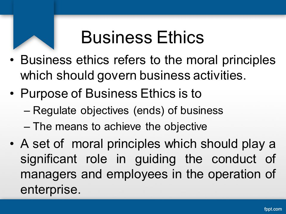 Business Ethics Business ethics refers to the moral principles which should govern business activities.
