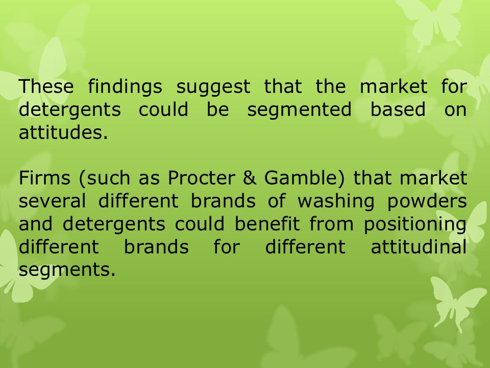 These findings suggest that the market for detergents could be segmented based on attitudes.