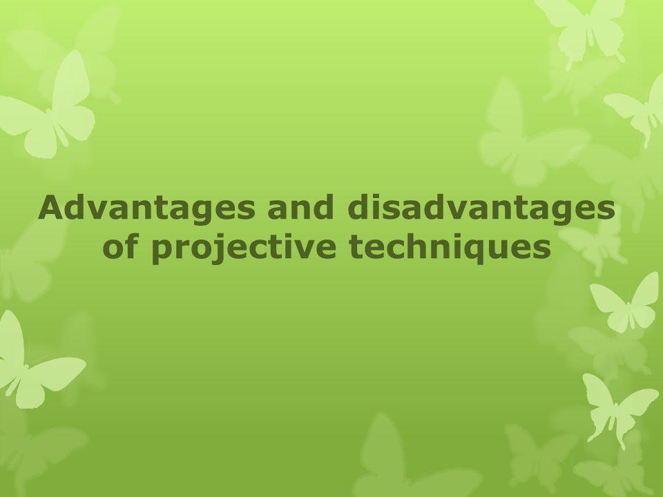 Advantages and disadvantages of projective techniques