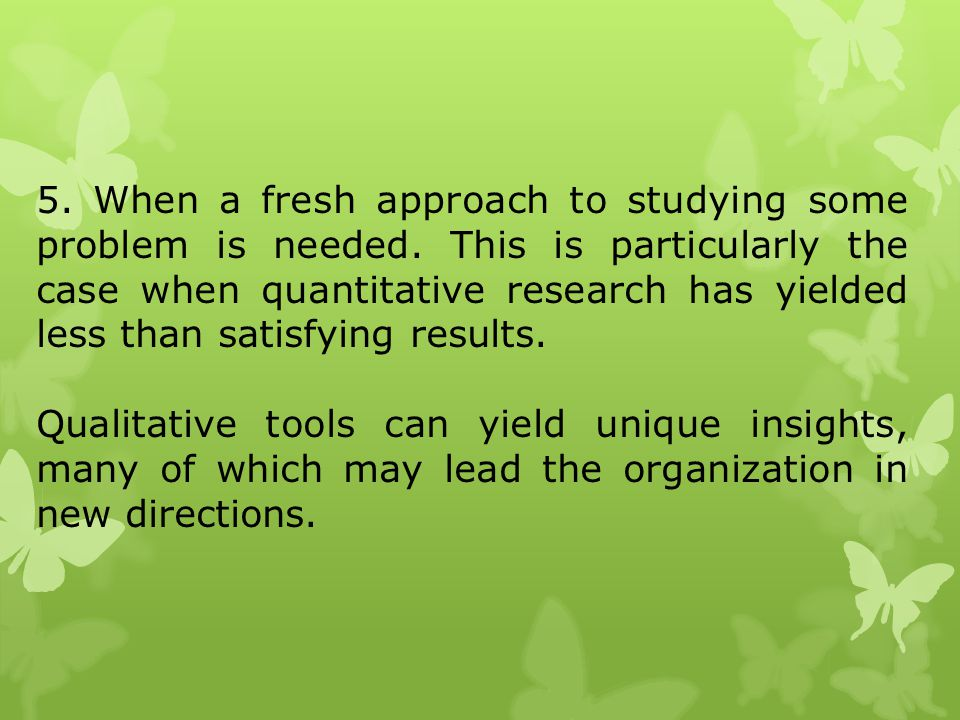 5. When a fresh approach to studying some problem is needed