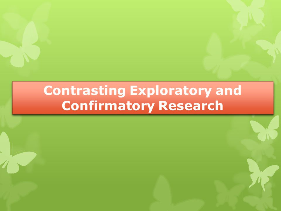 Contrasting Exploratory and Confirmatory Research