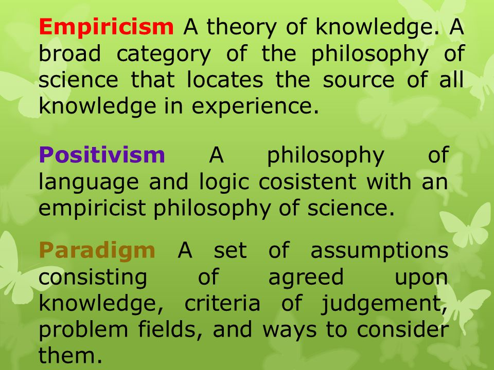 Empiricism A theory of knowledge