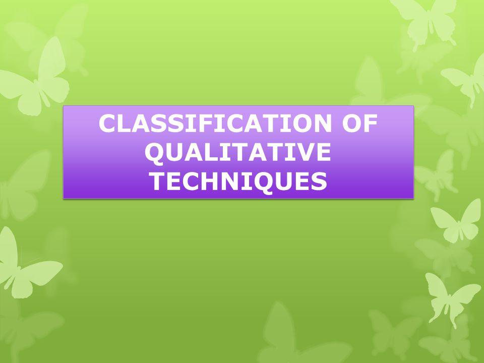 CLASSIFICATION OF QUALITATIVE TECHNIQUES