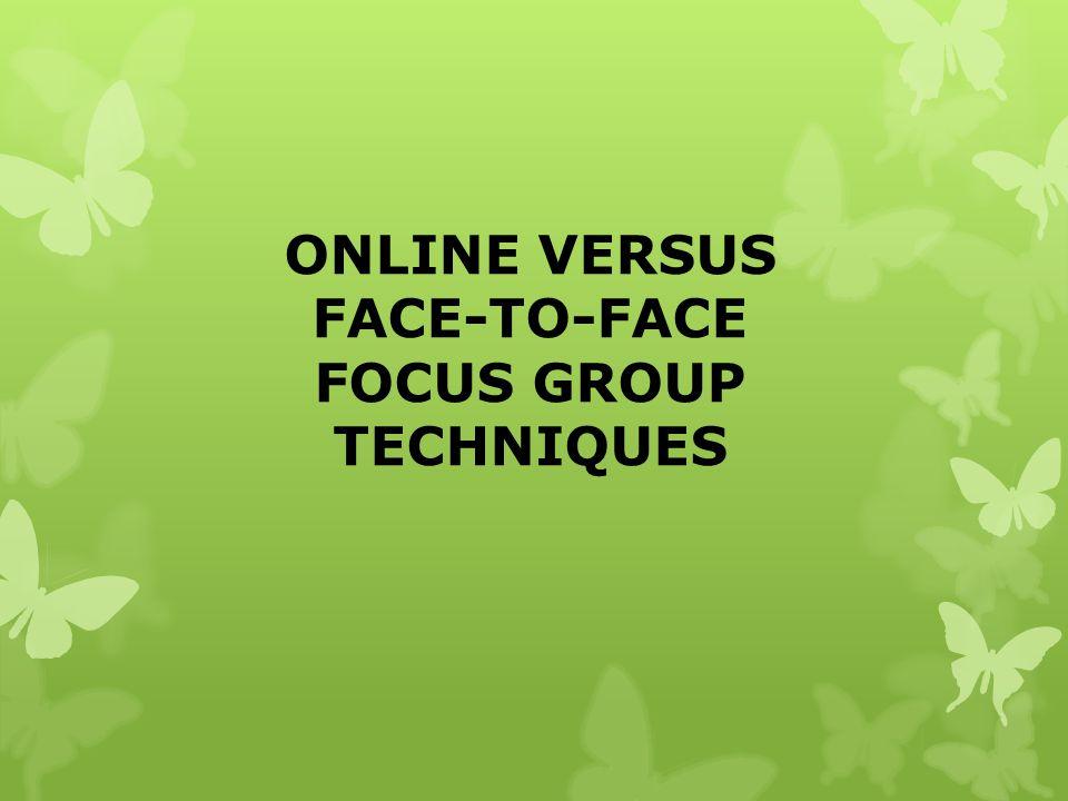 ONLINE VERSUS FACE-TO-FACE FOCUS GROUP TECHNIQUES