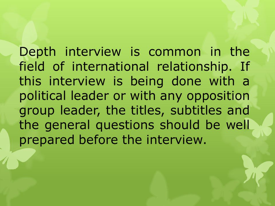 Depth interview is common in the field of international relationship