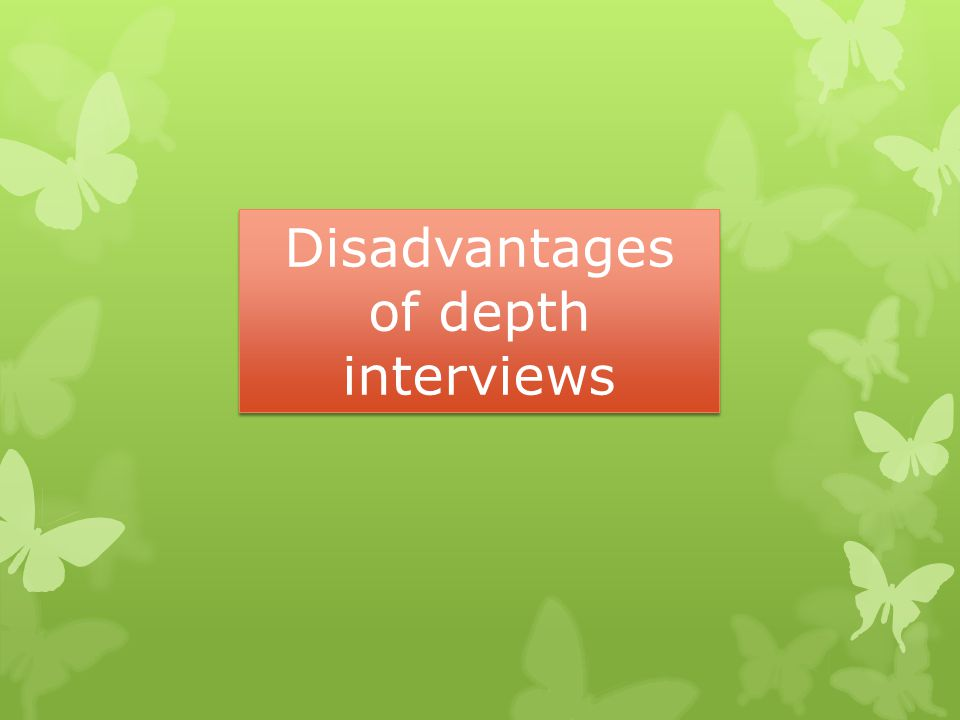 Disadvantages of depth interviews