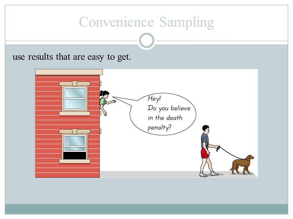 Convenience Sampling use results that are easy to get.