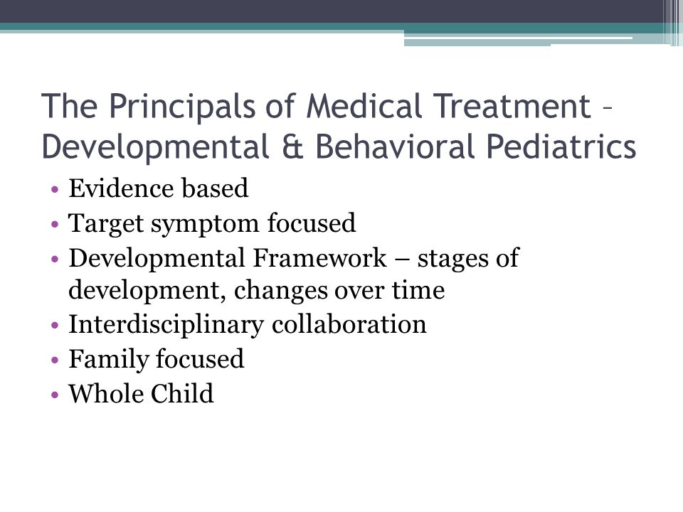 The Principals of Medical Treatment – Developmental & Behavioral Pediatrics