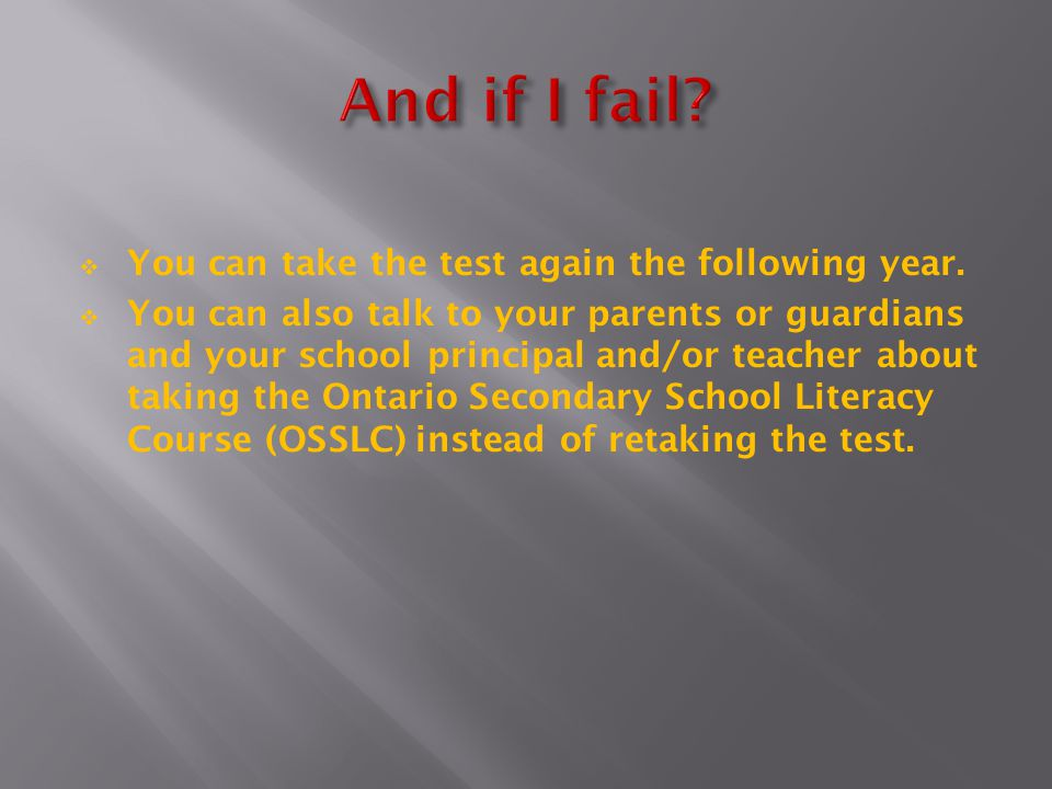 And if I fail You can take the test again the following year.