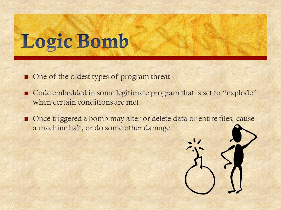Logic Bomb One of the oldest types of program threat