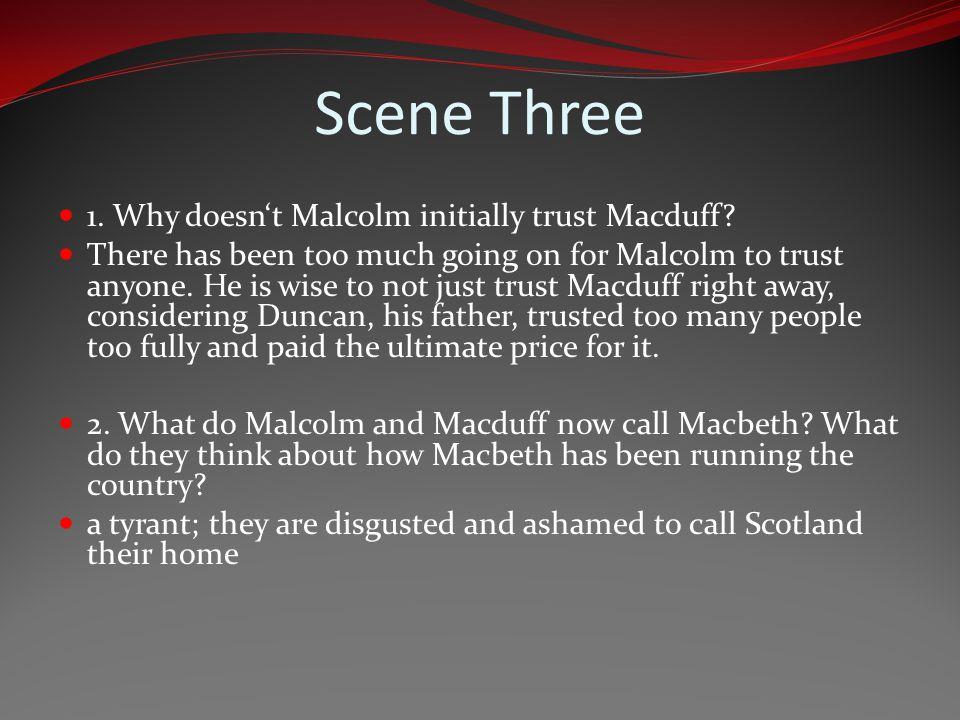 Scene Three 1. Why doesn't Malcolm initially trust Macduff