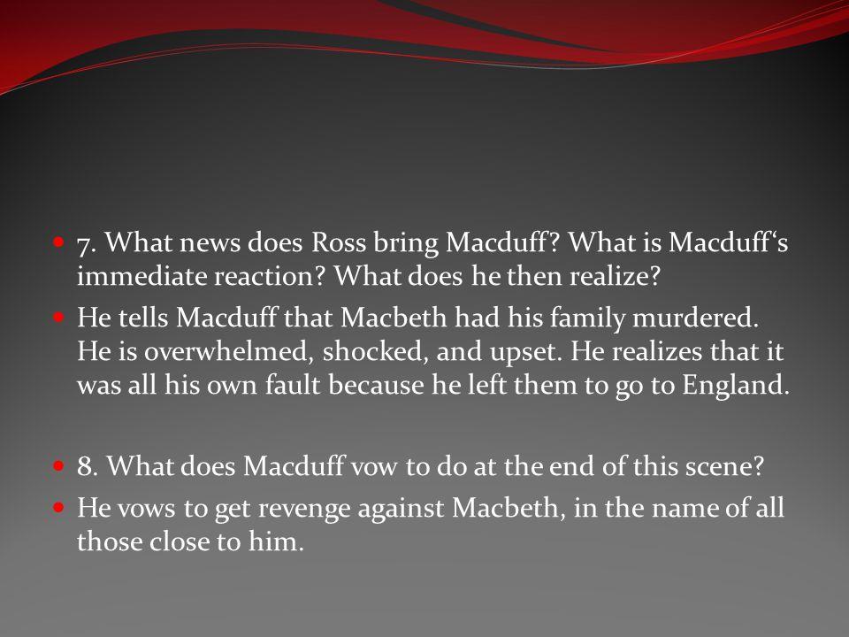 7. What news does Ross bring Macduff
