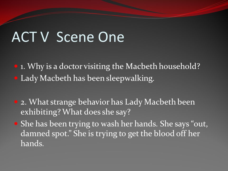 ACT V Scene One 1. Why is a doctor visiting the Macbeth household