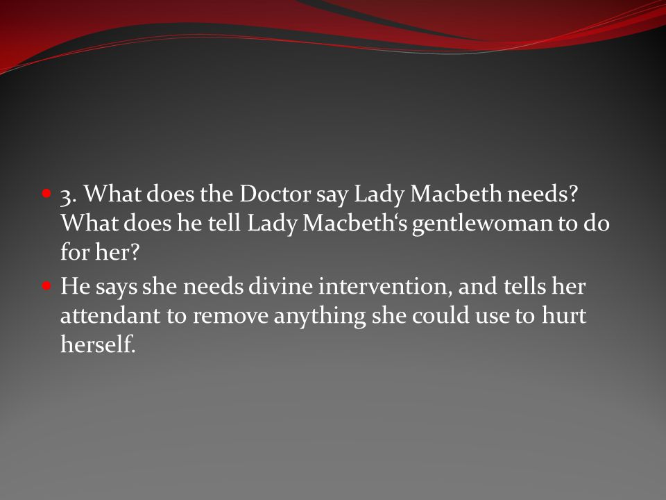 3. What does the Doctor say Lady Macbeth needs